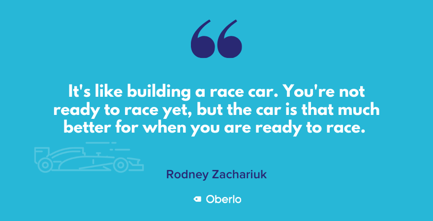 Rodney comparing building a business during this downtime to building a race car