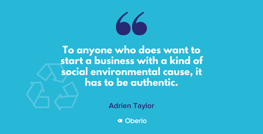 Adrien Taylor on sustainable brands - to anyone who wants to start a business with a kind of social / environmental cause, it has to be authentic