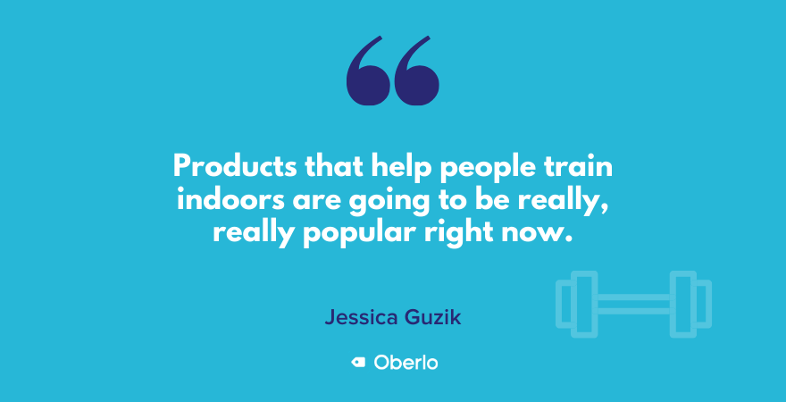 Products that help people train indoors will be popular now