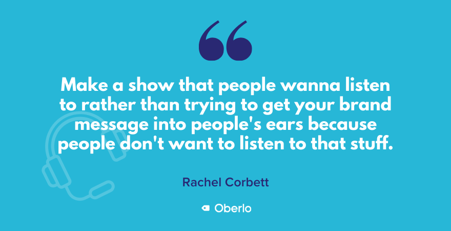 Your podcast should be about what people want to listen to, says Rachel