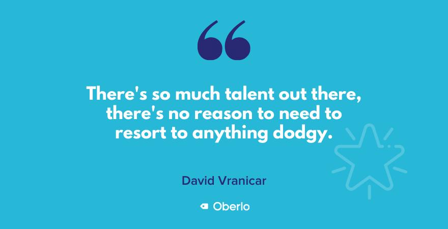 David on plenty of talent in the world