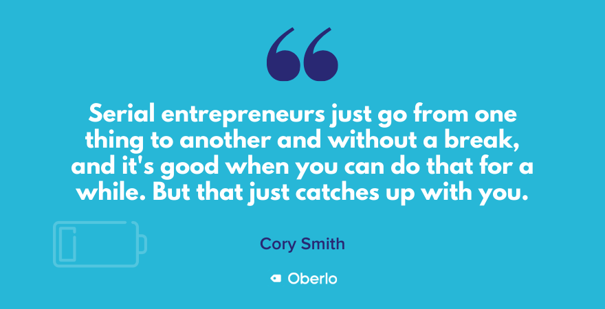 Cory Smith on entrepreneurs who don't take breaks