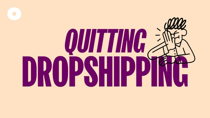 Why People Quit Dropshipping