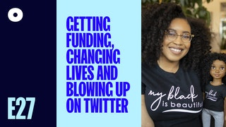 Getting Funding, Changing Lives and Blowing Up On Twitter