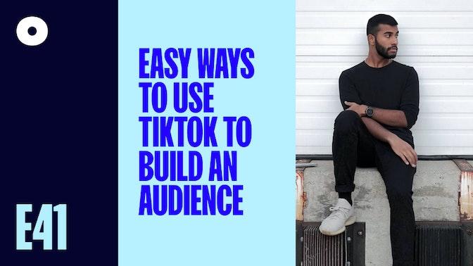 Easy Ways To Use TikTok to Build An Audience