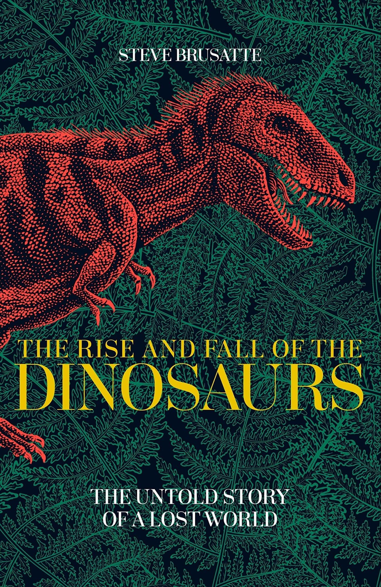 The Rise and Fall of the Dinosaurs – Steve Brusatte