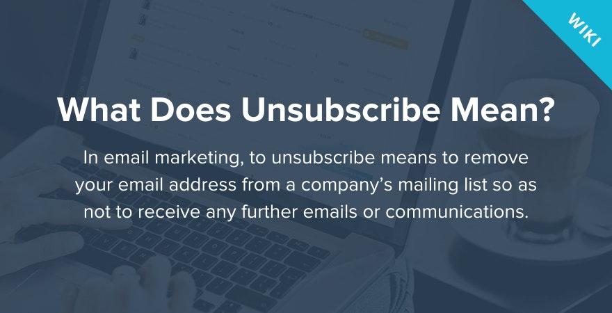 What does Unsubscribe mean?