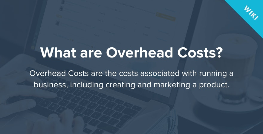 What are Overhead Costs?