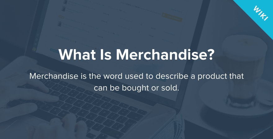 What is Merchandise?