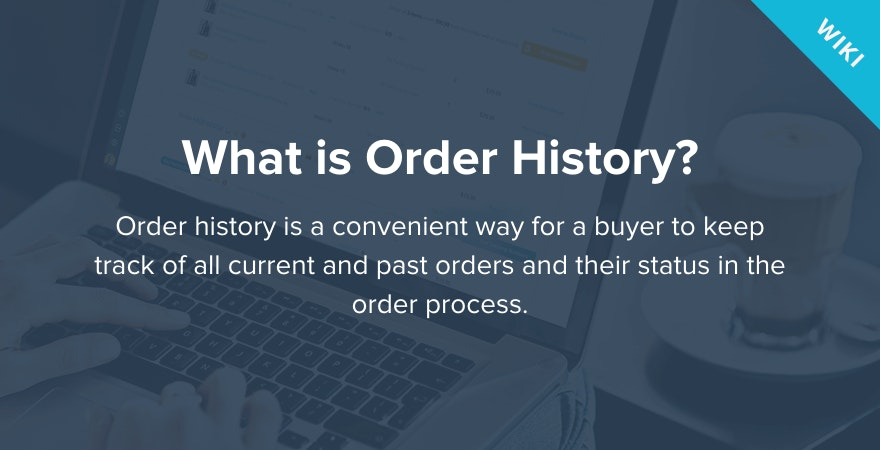 What is Order History?