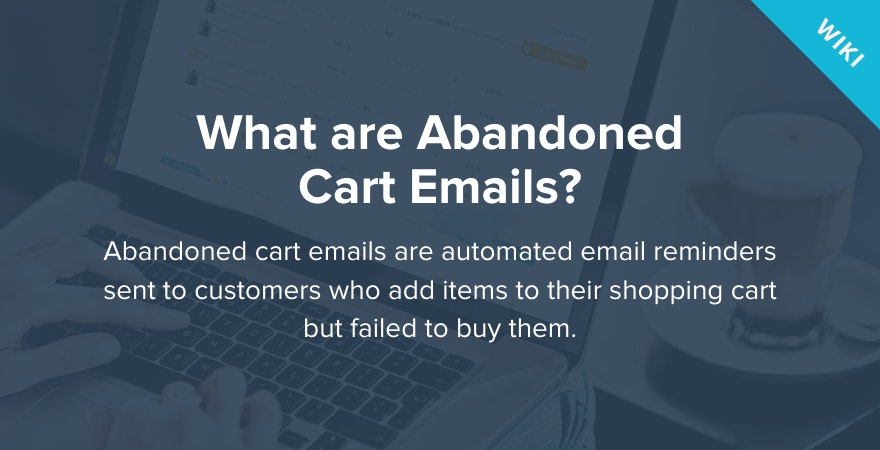 What are Abandoned Cart Emails?
