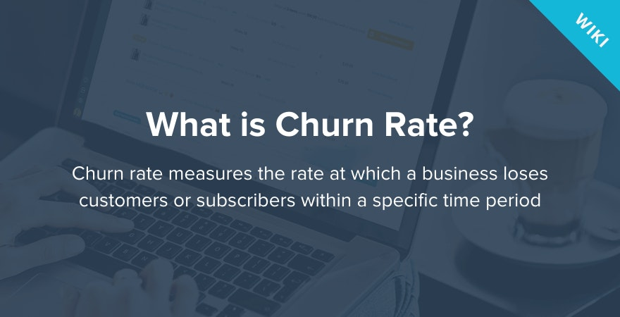What is Churn Rate?