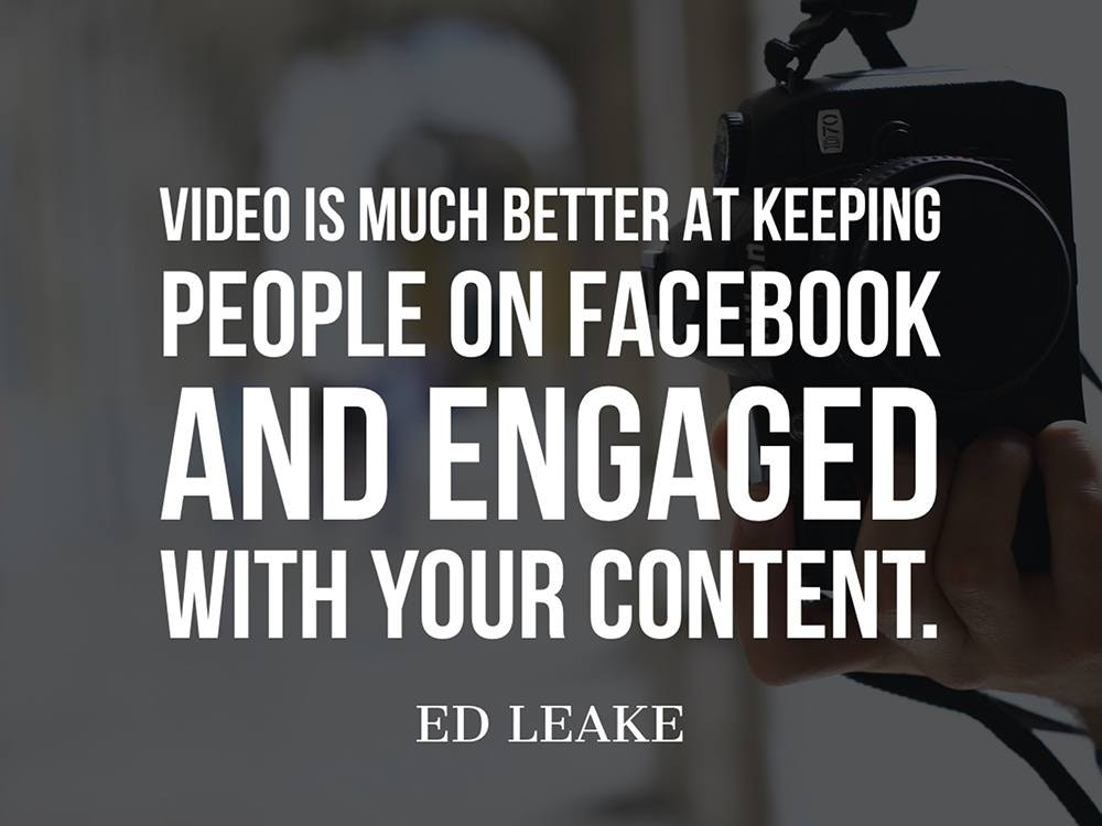 Video is much better at keeping people on Facebook and engaged with your content.
