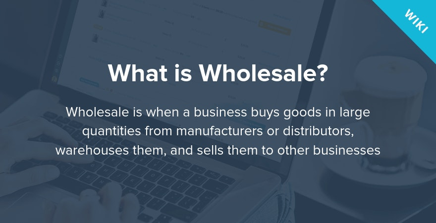 What is Wholesale?