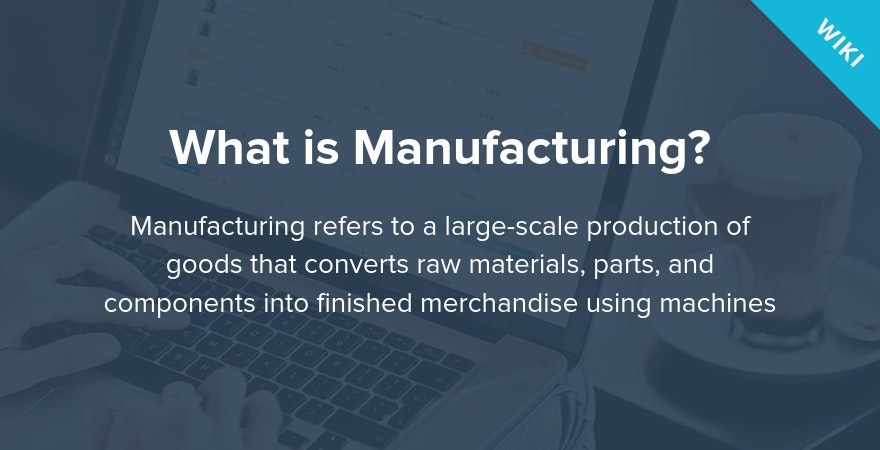 What is Manufacturing?
