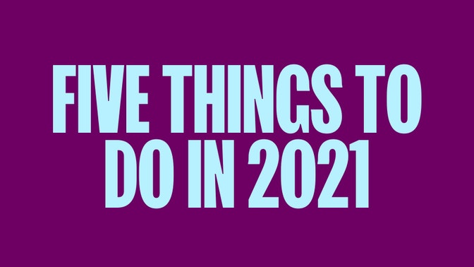 Five Things Every Successful Entrepreneur Will Be Doing in 2021 (They've Already Started)