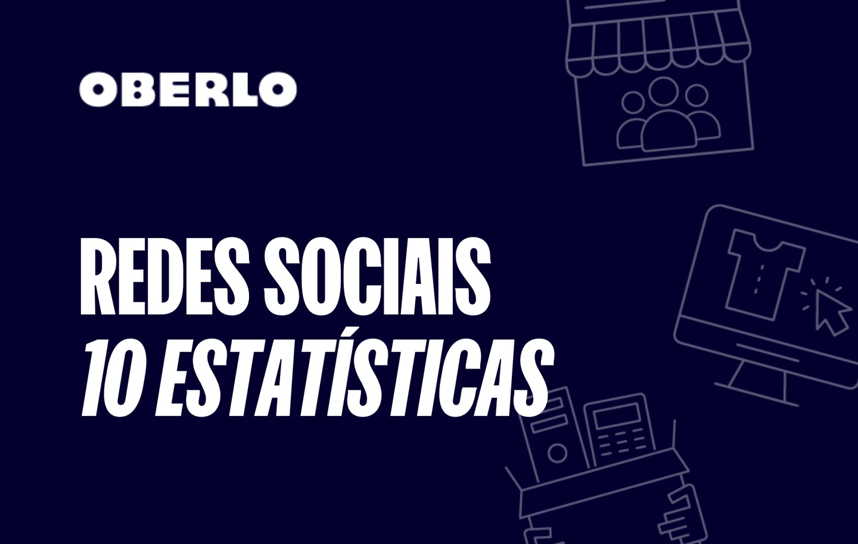 10 estatísticas das redes sociais mais usadas em 2021
