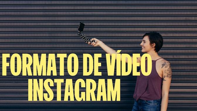Formatos, dimensões e especificações para vídeos no Instagram