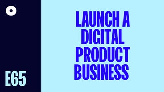 How To Launch Your Digital Product Business