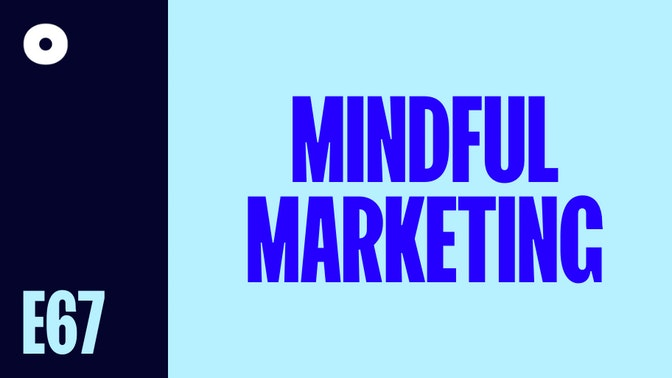 Mindful Marketing – Less BS Equals More Sales podcast image header