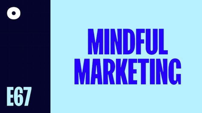 Mindful Marketing – Less BS Equals More Sales podcast image header