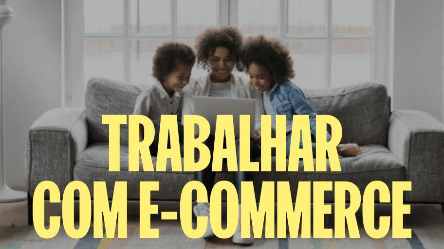 Como trabalhar com e-commerce em 2021