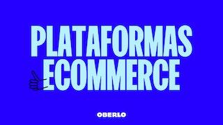 Las mejores plataformas de ecommerce -  ¿Cuál elegir?